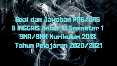 Soal dan Jawaban PAS/UAS BAHASA INGGRIS Kelas 10 Semester 1 SMA/SMK/MA Kurikulum 2013 TP 2020/2021