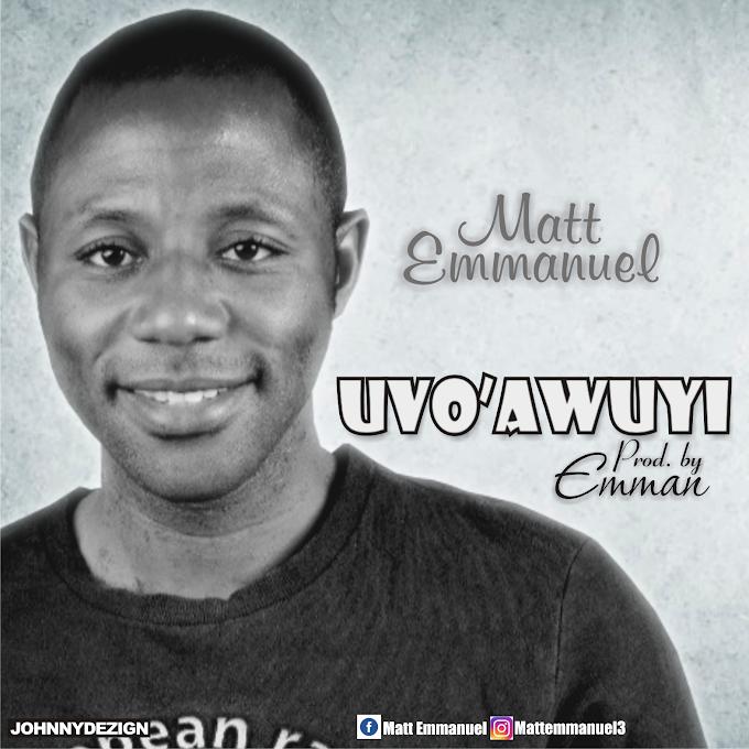 UVO'AWUYI_MATT EMMANUEL.MP3