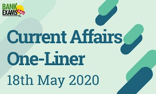 Current Affairs One-Liner: 18th May 2020