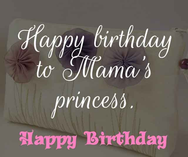❝ Happy birthday to Mama's princess. ❞