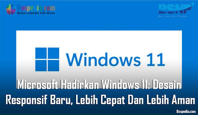 Microsoft Hadirkan Windows 11: Desain Responsif Baru, Lebih Cepat Dan Lebih Aman