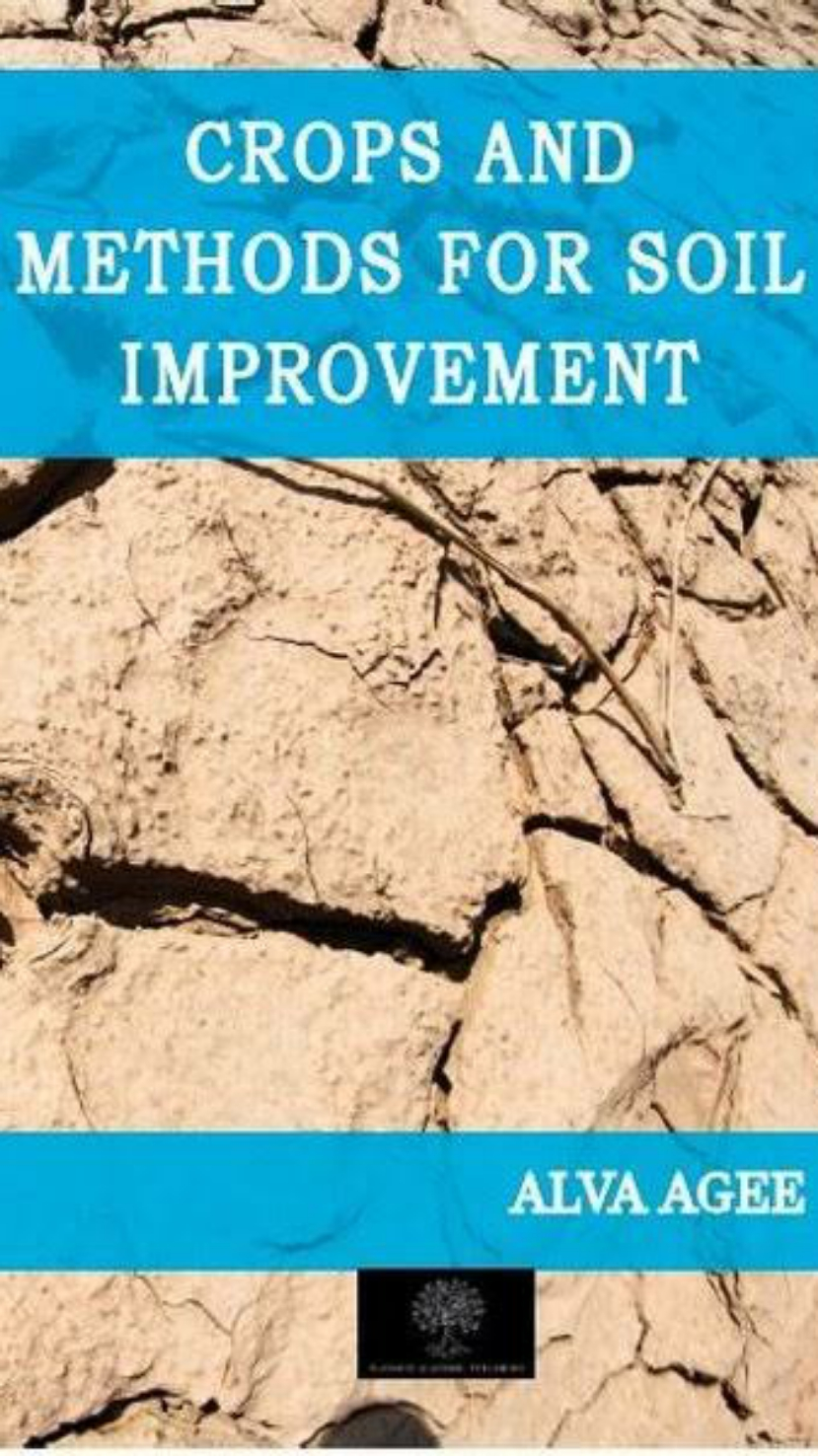 Download Crops and Methods for Soil Improvement By ALVA AGEE, M.S. (Pdf) Textbook