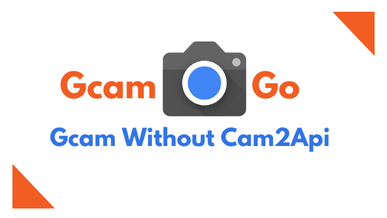 Download Google Camera Go For Any Device Without Cam2Api