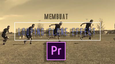 Membuat Looping Clone Effect (Adobe Premiere / dengan link video)