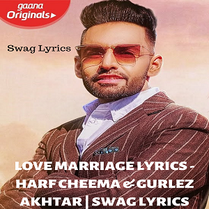 LOVE MARRIAGE LYRICS - HARF CHEEMA & GURLEZ AKHTAR | SWAG LYRICS