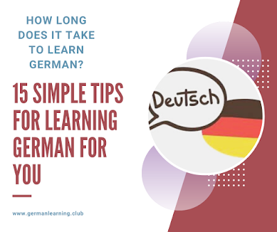 How long does it take to learn German? 15 simple tips for learning German for you.