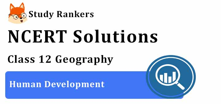 NCERT Solutions for Class 12 Geography Chapter 4 Human Development