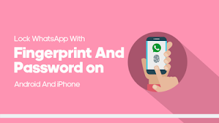 Learn How to Lock WhatsApp With Fingerprint & Password on Android/iPhone