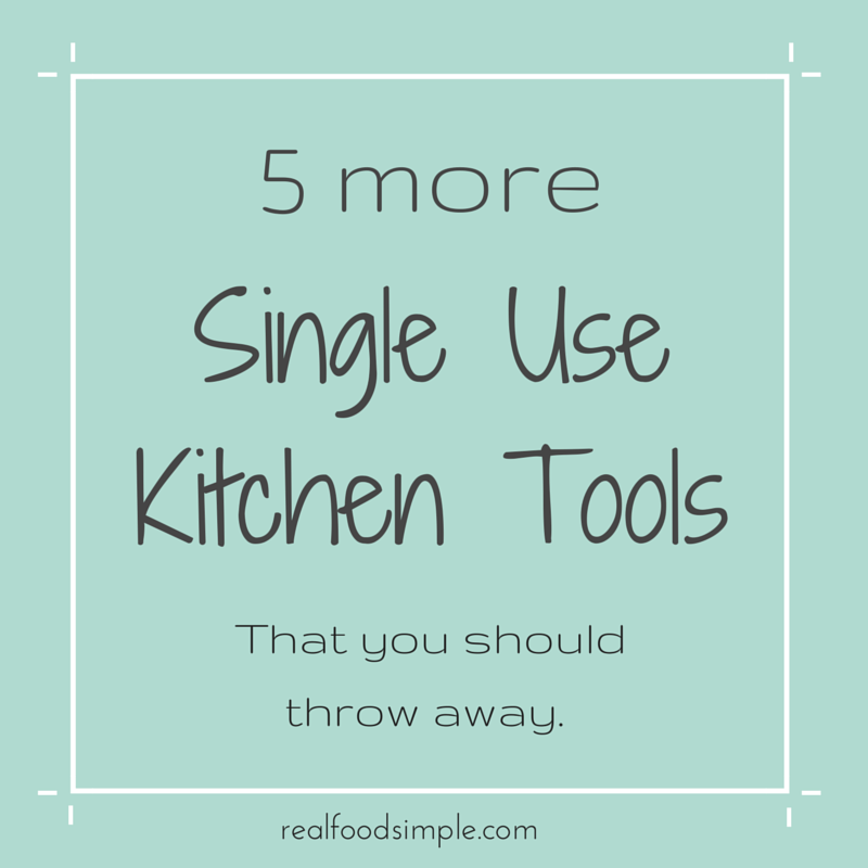 5 (more) single-use kitchen tools - you should throw away | realfoodsimple.com