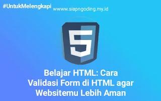 Belajar HTML: Cara Validasi Form di HTML agar Websitemu Lebih Aman