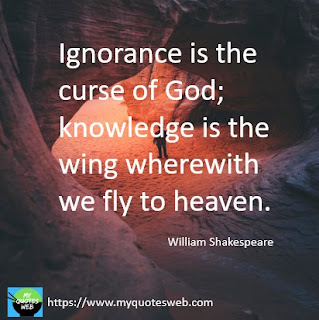 Ignorance is the curse of God | William Shakespeare