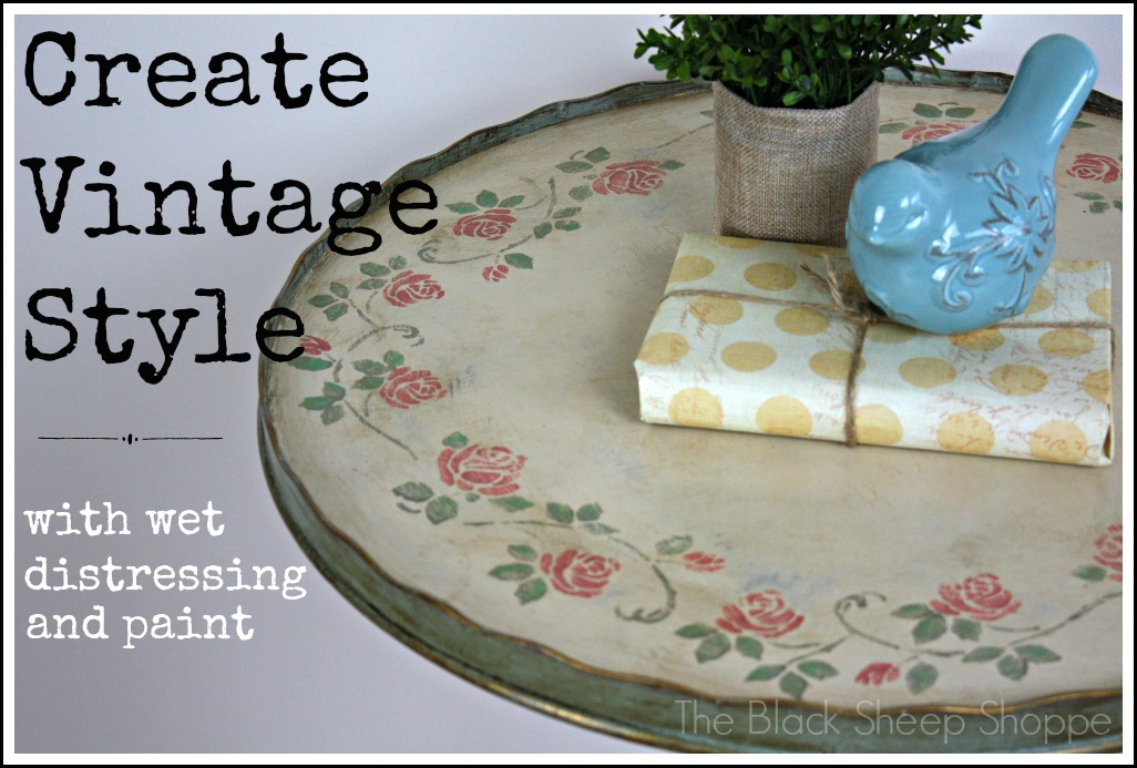 Create Vintage Style with wet distressing and paint