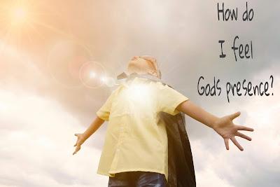 How do I feel God's presence?