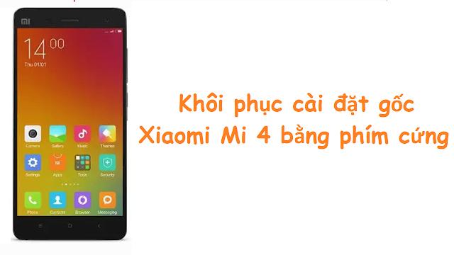Khôi phục cài đặt gốc Xiaomi Mi 4 bằng phím cứng