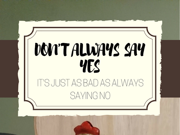 Don't always say Yes, it can be just as bad as always saying No