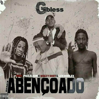 GBless feat. Paulelson, Weezy Baby & Lux Marley - Abençoado *Download Mp3