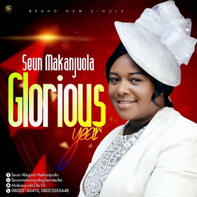 Audio: Seun Makanjuola - Glorious Year   @MakanjuolaOlu10