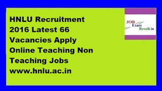 HNLU Recruitment 2016 Latest 66 Vacancies Apply Online Teaching Non Teaching Jobs www.hnlu.ac.in