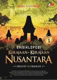 Ensiklopedi Kerajaan-Kerajaan Nusantara Jilid 1 Penulis Ivan Taniputera