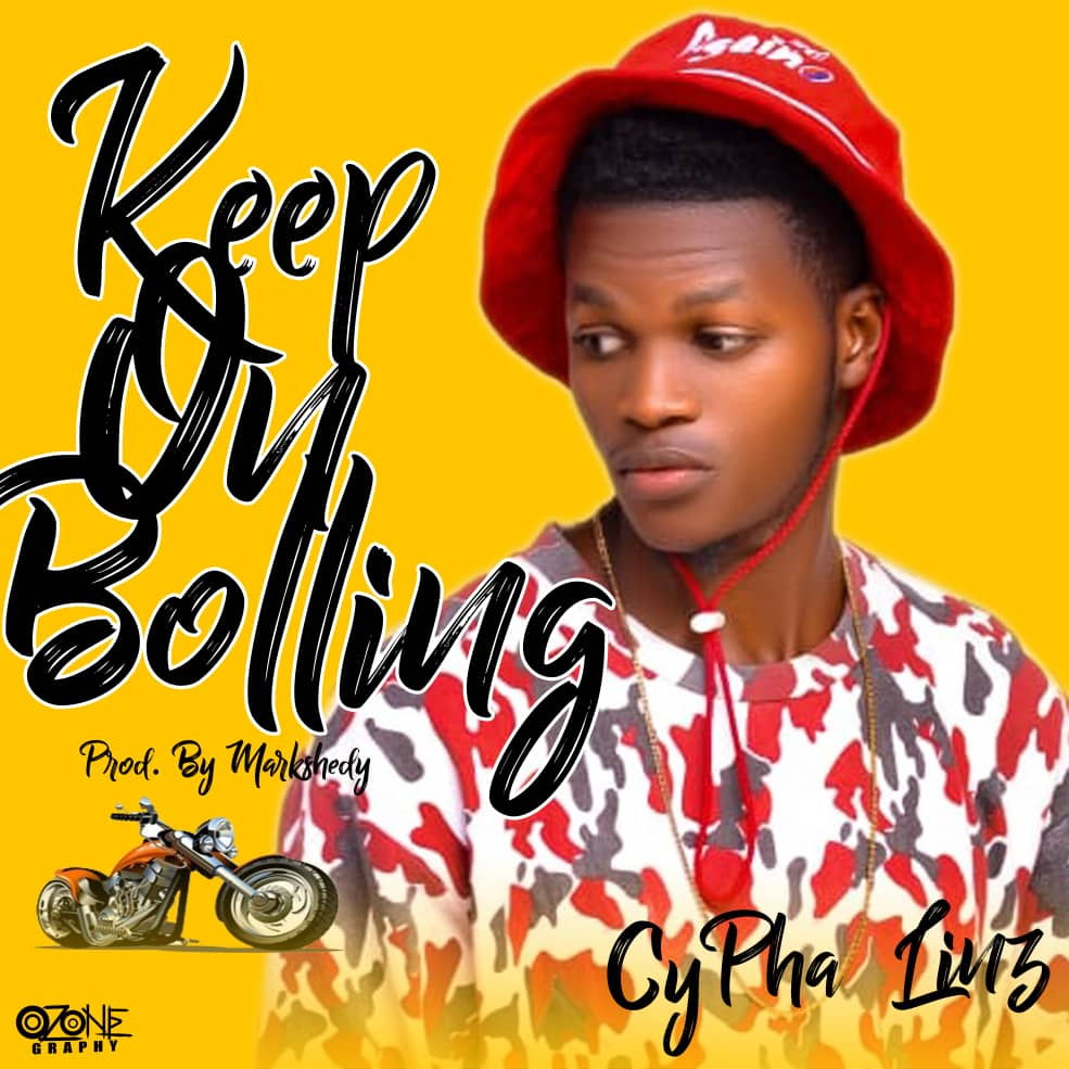 [Music] CyFha Linz - Keep on bolling (prod. Markshedy) #Arewapublisize