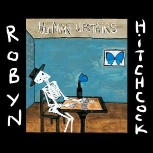 ROBYN HITCHCOCK - The man upstairs - LOS MEJORES DISCOS DEL 2014