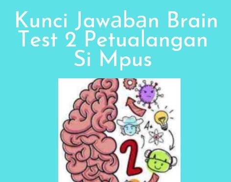 Kunci Jawаbаn Brain Test 2 Petualangan Si Mpus Sеmuа Lеvеl