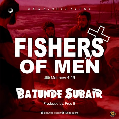 Download Music || Fishers Of Men - Batunde Subair