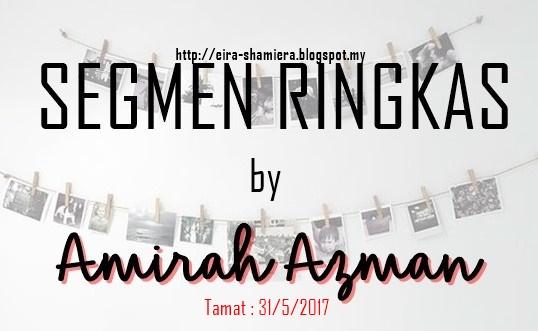 http://eira-shamiera.blogspot.my/2017/04/segmen-ringkas-by-amirah-azman.html