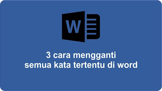 3 Cara Mengganti Semua Kata Tertentu Di Word