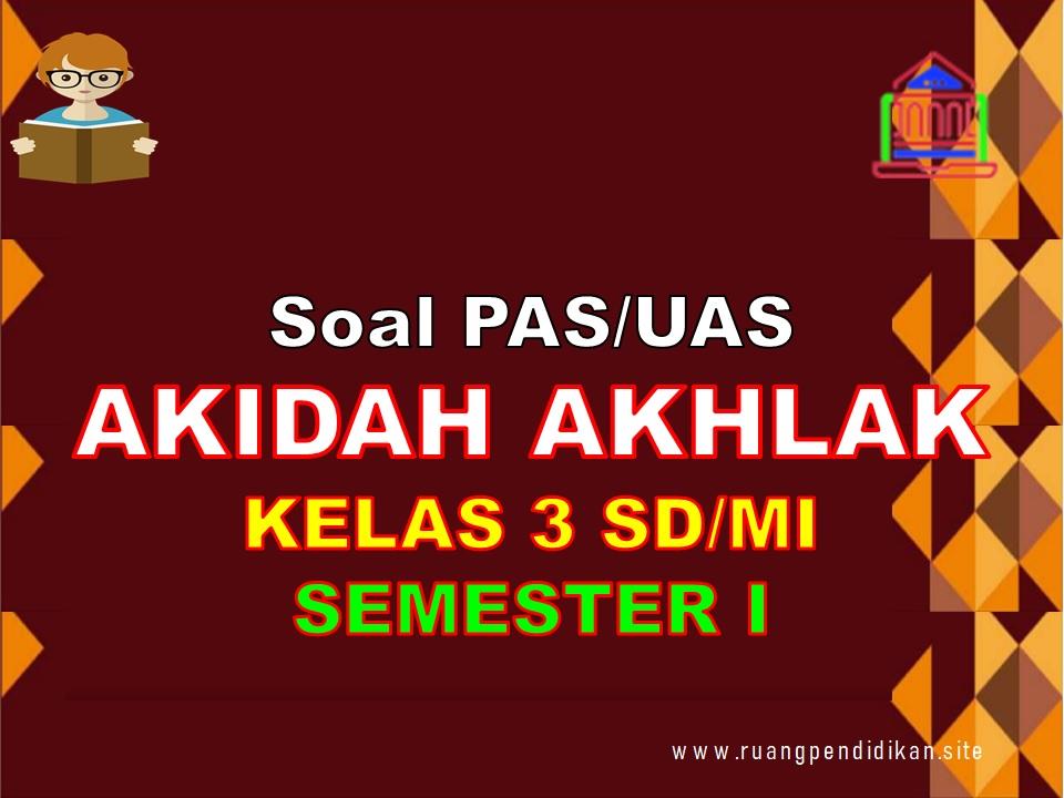 Soal PAS/UAS Akidah Akhlak Kelas 3 SD/MI