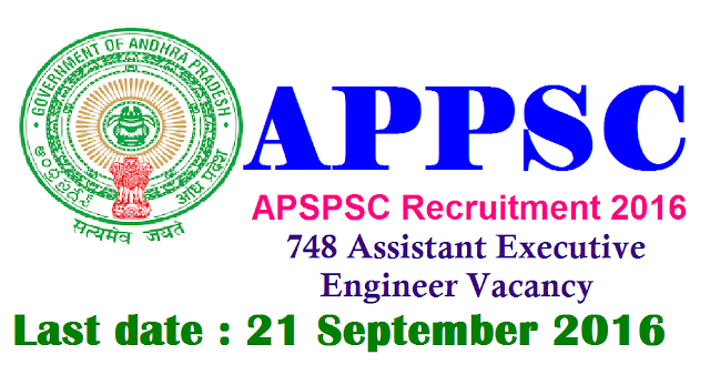 "Andhra Pradesh PSC – APPSC Recruitment 2016 – 748 Assistant Executive Engineer Vacancy – Last Date 21 September|ANDHRA PRADESH PUBLIC SERVICE COMMISSION: HYDERABAD|Applications are invited On-line for recruitment to the post of Assistant Executive Engineers in various Engineering Services by APPSC|The profoma Application will be available on Commission""s Website (www.psc.ap.gov.in) from 18/08/2016 to 21/09/2016.
