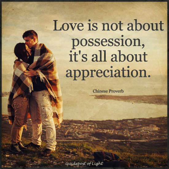 Love Is Not About Possession Its All About Appreciation Love