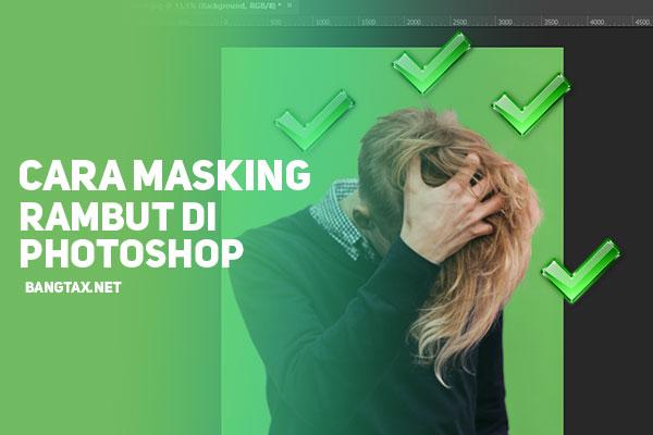 Cara Masking Rambut Yang Benar Di Photoshop (Advanced Hair Masking)