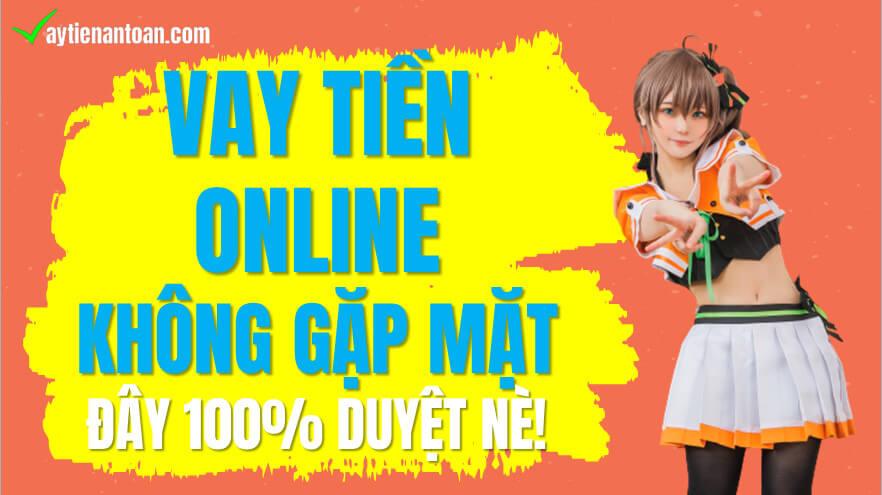 Vay tiền online không cần gặp mặt, vay online không cần gặp mặt