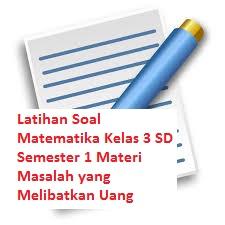 Latihan Soal Matematika Kelas 3 SD Semester 1 Materi Masalah yang Melibatkan Uang