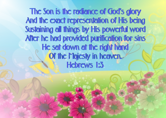 The Son is the radiance of God's glory and the exact representation of his being, sustaining all things by his powerful word. After he had provided purification for sins, he sat down at the right hand of the Majesty in heaven.