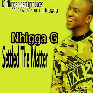 [Music] Nhigga G—Settle The Matter