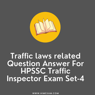 Traffic laws related Question Answer For HPSSC Traffic Inspector Exam Set-4
