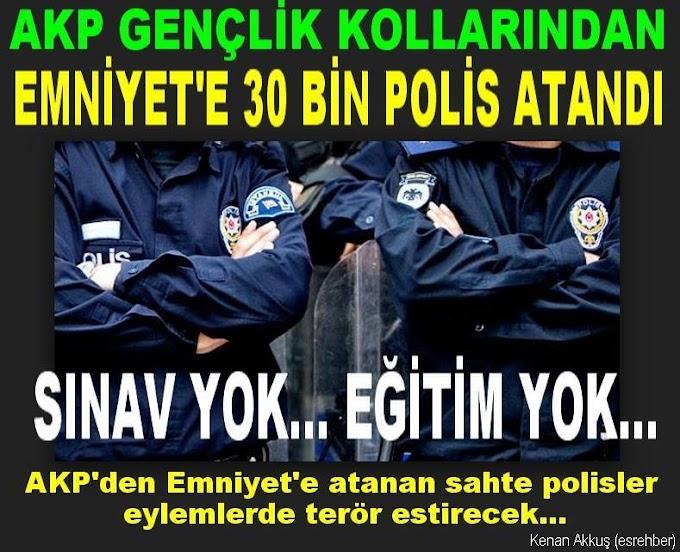 AKP'Lİ GENÇLER SINAVSIZ, EĞİTİMSİZ, EMNİYET'E POLİS OLARAK ATANIYOR