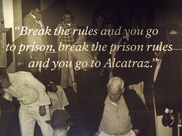 break the rule and go to prison, break the prison rules and go to alcatraz