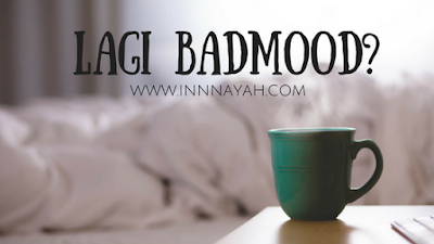 hal-hal yang menyebabkan badmood, cara mengatasi badmood, penyebab badmood, tanda badmood