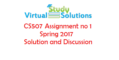 CS507 Assignment No 1 Spring 2017 Solution and Discussion