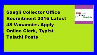 Sangli Collector Office Recruitment 2016 Latest 48 Vacancies Apply Online Clerk, Typist Talathi Posts