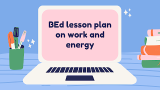 BEd lesson plan on  work and energy for class 9th    lesson plan on work and energy