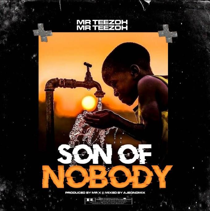 Mr Teezoh – Son Of Nobody