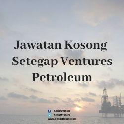 Jawatan Kosong Setegap Ventures Petroleum