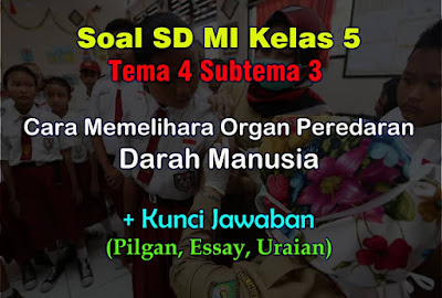 Cara memelihara kesehatan organ peredaran darah manusia Soal Kelas 5 Tema 4 Subtema 3 (Kesehatan Organ Peredaran Darah) & Jawaban