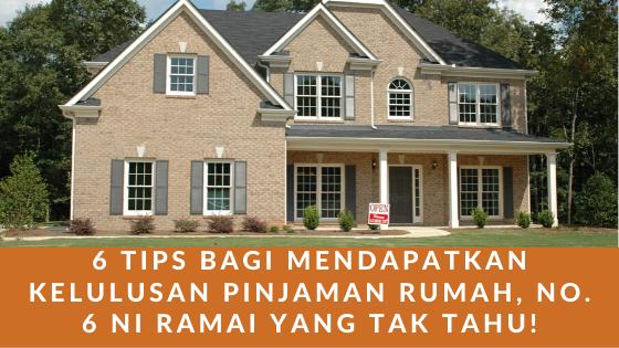 6 Tips Bagi Mendapatkan Kelulusan Pinjaman Rumah, No. 6 Ni Ramai Yang Tak Tahu!
