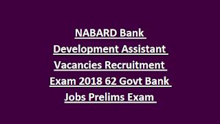 NABARD Bank Development Assistant Vacancies Recruitment Exam 2018 Notification 62 Govt Bank Jobs Online Prelims Mains Exam Pattern, Syllabus