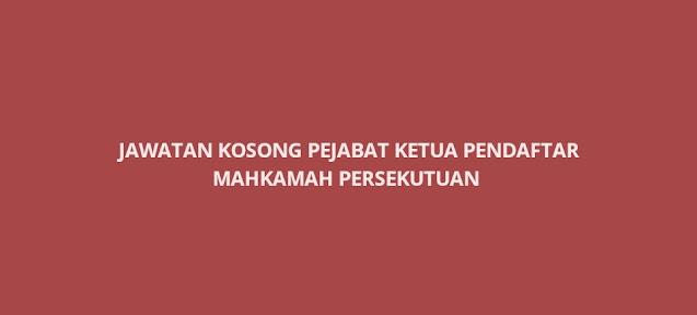 Jawatan Kosong Pejabat Ketua Pendaftar Mahkamah Persekutuan 2021